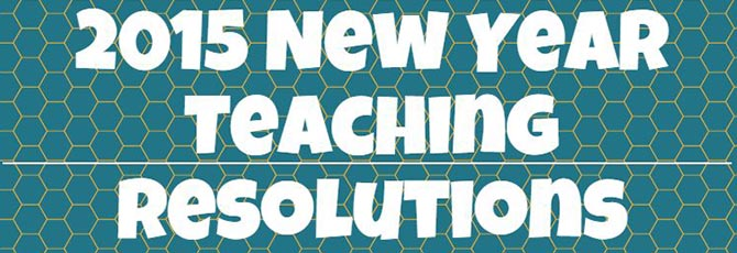 2015 New Year Teaching Resolutions