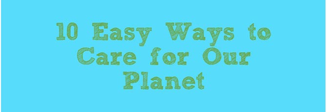 10 Easy Ways to Care for Our Planet