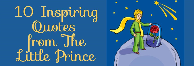10 Inspiring Quotes from The Little Prince - Antoine de Saint-Exupery