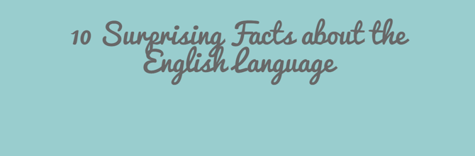 10 Surprising Facts about the English Language