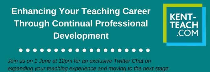 Enhancing Your Teaching Career Through Continual Professional Development 1 June