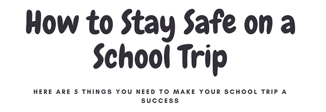 A Kent-Teach Guide on How to Stay Safe on a School Trip